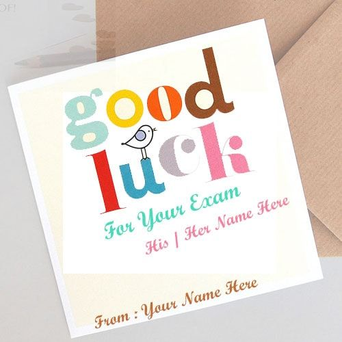 write name on good luck for exam greetings cards. print and name edit on best of luck for exam wishes pictures. create text on good luck greeting card pix. good luck wishes for exam to boyfriend,girlfriend,brother etc