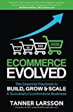 Ecommerce Evolved: The Essential Playbook To Build Grow & Scale A Successful Ecommerce Business