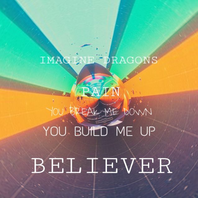 Imagine Dragons believer lyrics pain you break me down you build me up Believer edit made by me