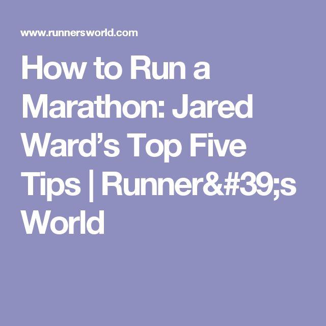 How to Run a Marathon: Jared Ward's Top Five Tips   Runner's World