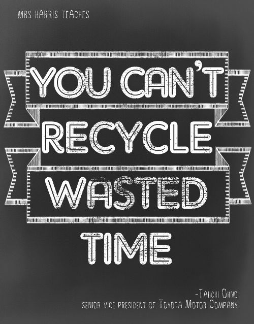 You can't recycle wasted time... {Certainly can't be referring to my time on Pinterest, right!?}