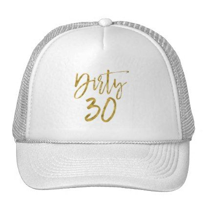 #Dirty 30 Birthday Gold Foil and White Trucker Hat - #giftidea #gift #present #idea #number #thirty #thirtieth #bday #birthday #30thbirthday #party #anniversary #30th