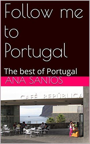 Follow me to Portugal: The best of Portugal by Ana Santos, http://www.amazon.com/dp/B0723C93ZP/ref=cm_sw_r_pi_dp_x_ujukzb3C19PYQ