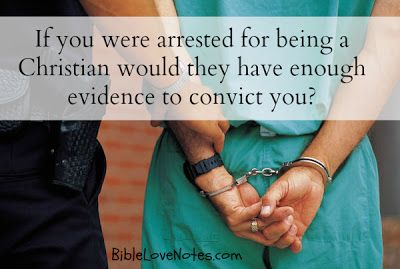 If you were arrested for being a Christian, would they have enough evidence to convict you?