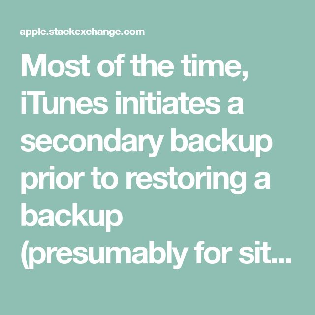 Most of the time, iTunes initiates a secondary backup prior to restoring a backup (presumably for situations just like the question presents.) If you perform an accidental restore:    Go to the iTunes preferences from the menu. On Mac, Preferences is in the iTunes menu. On Windows, Preferences is in the Edit menu.  Go to the Devices tab of the Preferences window.  Look through the backups liste