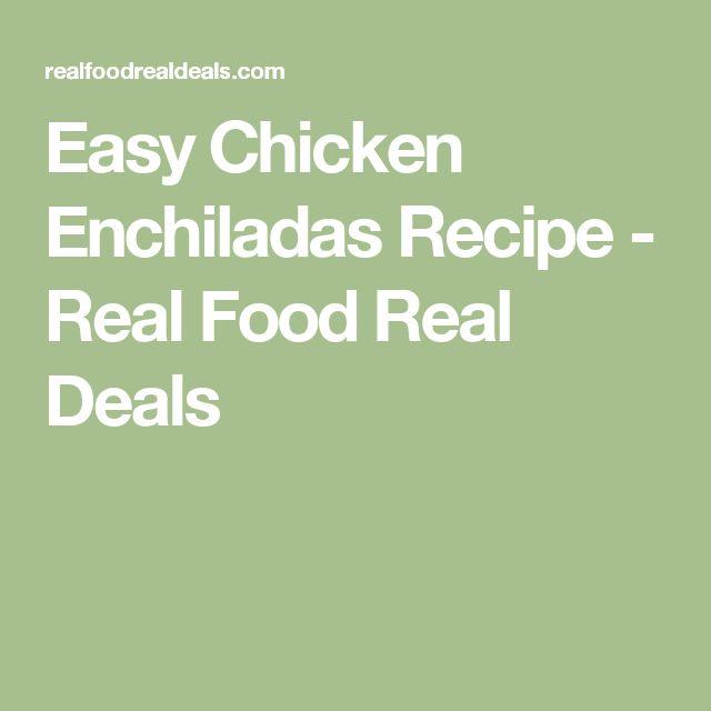 Easy Chicken Enchiladas Recipe - Real Food Real Deals