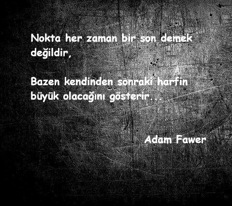 Nokta her zaman bir son demek değildir. Bazen kendinden sonraki harfin büyük olacağını gösterir... Adam Fawer.