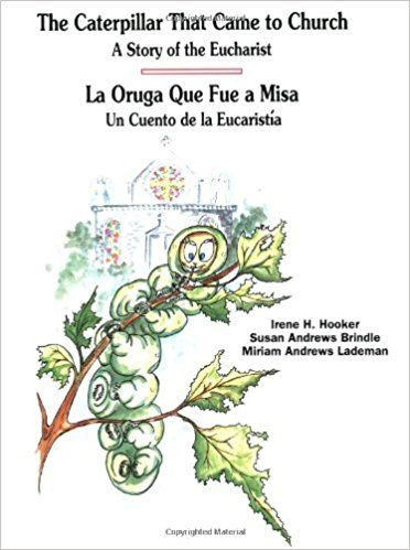 Amazon.com: The Caterpillar That Came to Church: A Story of the Eucharist - La Oruga Que Fue a Misa: Un Cuento De La Eucaristia (Spanish and English Edition) (Spanish Edition) (9780879738754): Irene H. Hooker, Susan Andrews Brindle, Miriam Andrews Lademan, Miriam A. Laderman: Books