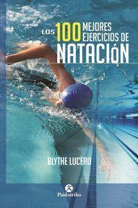Los 100 mejores ejercicios de natación. Blythe Lucero. Paidotribo, 2015