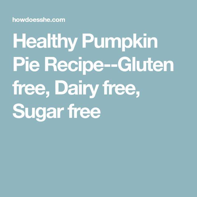 Healthy Pumpkin Pie Recipe--Gluten free, Dairy free, Sugar free