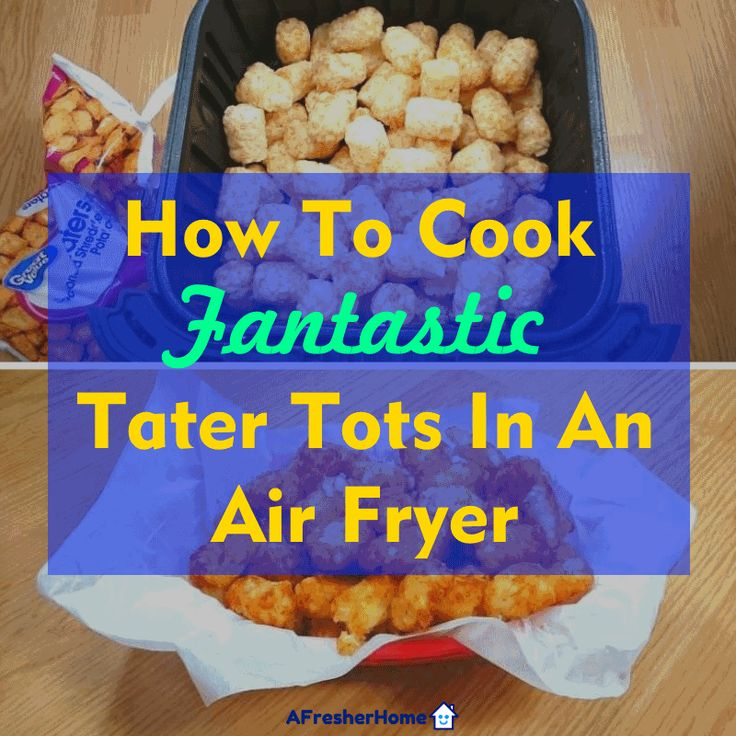 How To Cook Tater Tots In An Air Fryer Like A Pro Get