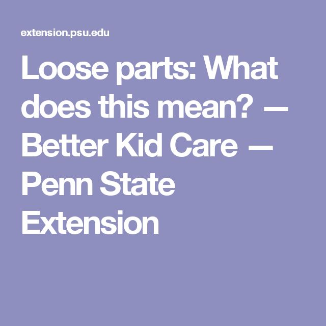 Loose parts: What does this mean? — Better Kid Care — Penn State Extension