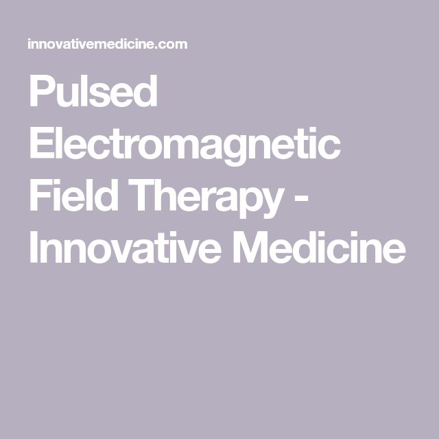 Pulsed Electromagnetic Field Therapy - Innovative Medicine