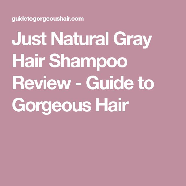 Just Natural Gray Hair Shampoo Review - Guide to Gorgeous Hair