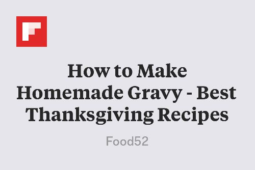 How to Make Homemade Gravy - Best Thanksgiving Recipes http://food52.com/blog/9058-how-to-make-gravy-without-a-recipe