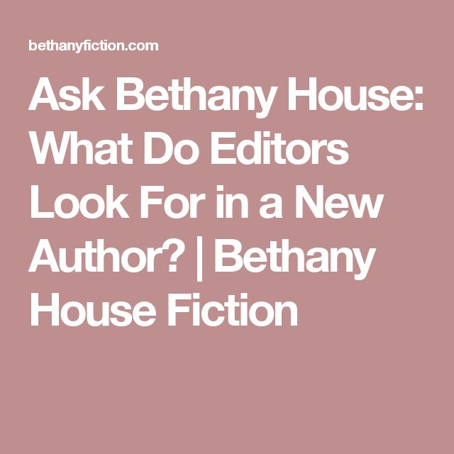 Ask Bethany House: What Do Editors Look For in a New Author? | Bethany House Fiction