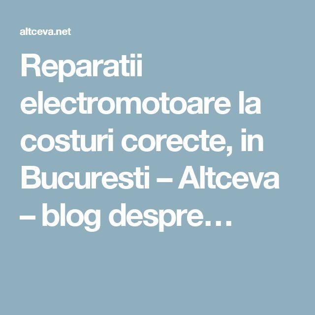 Reparatii electromotoare la costuri corecte, in Bucuresti – Altceva – blog despre…