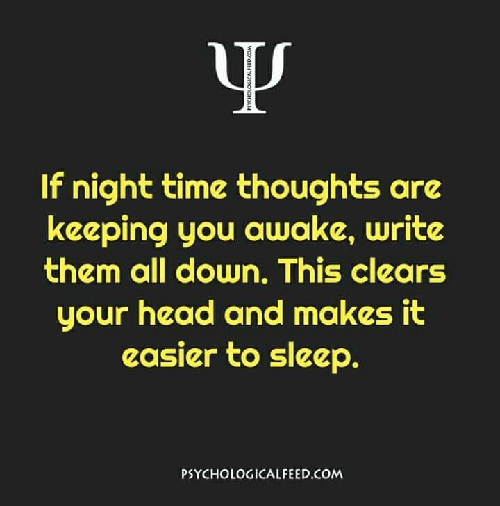 if night time thoughts are keeping you awake, write them all down. this clears your head and makes it easier to sleep.
