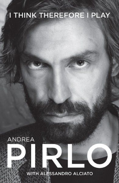 Andrea Pirlo: I Think Therefore I Play:Amazon:Books