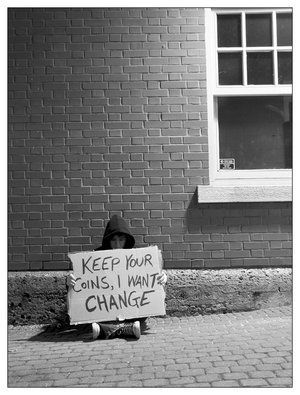 When you see a homeless person with a sign, many people will assume they're asking for money but most of them just want an opportunity to live in a home and to have a minimum wage paying job. They want change.