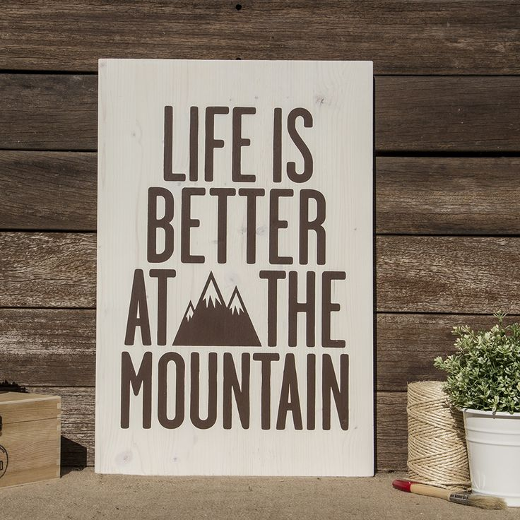 Life Is Better At The Mountain by Miss Wood