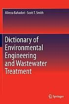 """(ebook) Dictionary of Environmental Engineering and Wastewater Treatment by Alireza Bahadori and Scott T. Smith.   """"This comprehensive dictionary covers wastewater processes, pollution control, and every major area of environmental engineering used in industry. The alphabetically arranged entries cover key terms used in daily communications and documentation in all research and industrial activities. The several thousand key technical terms are written in easy-to-understand, practical…"""