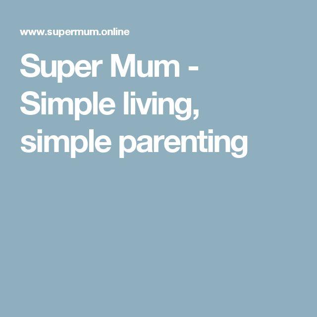 Super Mum - Simple living, simple parenting