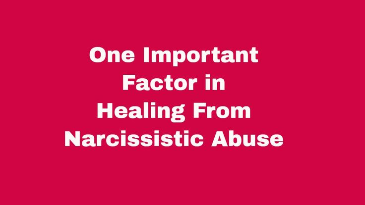 One Important Factor In Healing From Narcissistic Abuse