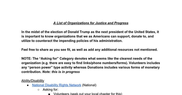 A List of Organizations for Justice and Progress  In the midst of the election of Donald Trump as the next president of the United States, it is important to know organizations that we as Americans can support, donate to, and utilize to counteract the impending policies of his administration.    ...