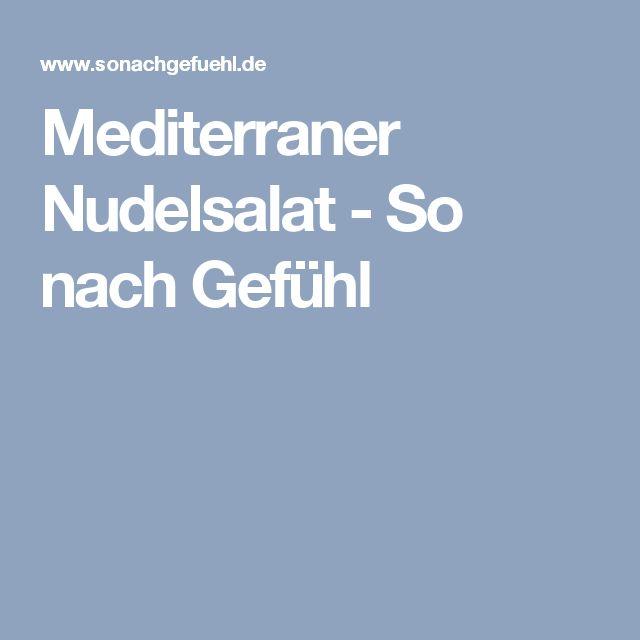 Mediterraner Nudelsalat - So nach Gefühl