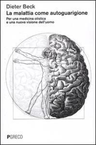 Dieter Beck - La malattia come autoguarigione. Per una medicina olistica e una nuova visione dell'uomo (2012) » DaSolo Download Gratis
