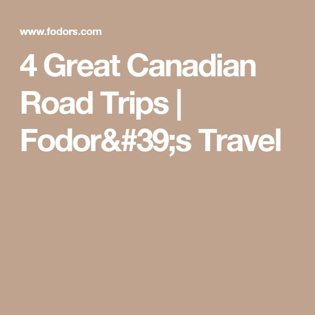 4 Great Canadian Road Trips | Fodor's Travel