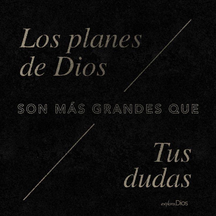 Los planes de #Dios son más grandes que tus #dudas. #ExploraDios #Fe