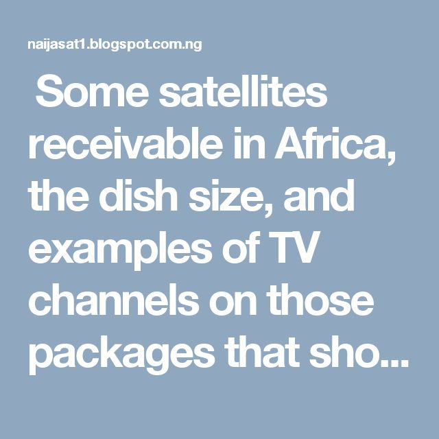  Some satellites receivable in Africa, the dish size, and examples of TV channels on those packages that show live football matches using...