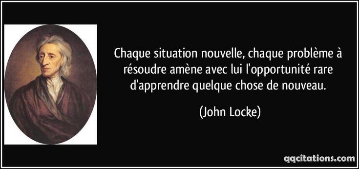 Chaque situation nouvelle, chaque problème à résoudre amène avec lui l'opportunité rare d'apprendre quelque chose de nouveau. (John Locke) #citations #JohnLocke