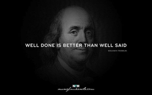 my thoughts on benjamin franklins words actions are more important than words My thoughts become my words: i must  well done is better than well said -benjamin franklin  if i maintain my focus on becoming a leader of character by.