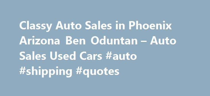 Classy Auto Sales in Phoenix Arizona Ben Oduntan – Auto Sales Used Cars #auto #shipping #quotes http://pakistan.remmont.com/classy-auto-sales-in-phoenix-arizona-ben-oduntan-auto-sales-used-cars-auto-shipping-quotes/  #classy auto # Auto Sales Used Cars Their phone number is (602)242-7773. Obtaining 59 plate insurance cover is an important aspect of owning a new motor vehicle. A bit of info is provided on what 59 plates are, how to understand the information on a 59 plate, and how to obtain…