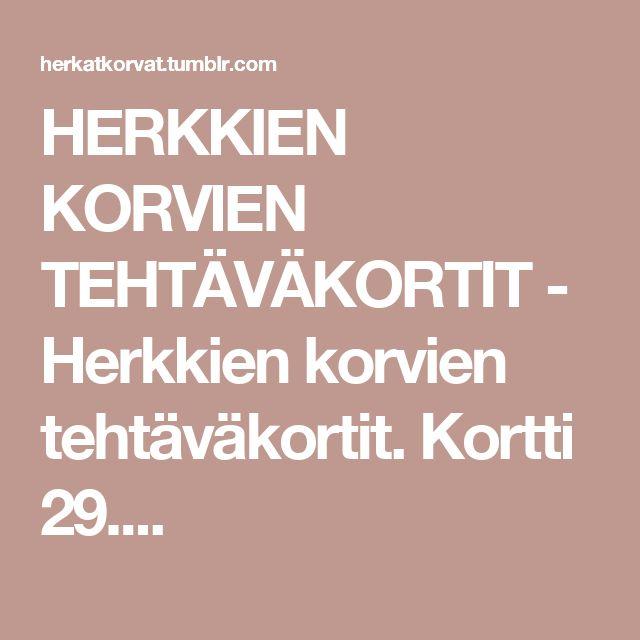 HERKKIEN KORVIEN TEHTÄVÄKORTIT          - Herkkien korvien tehtäväkortit. Kortti 29....