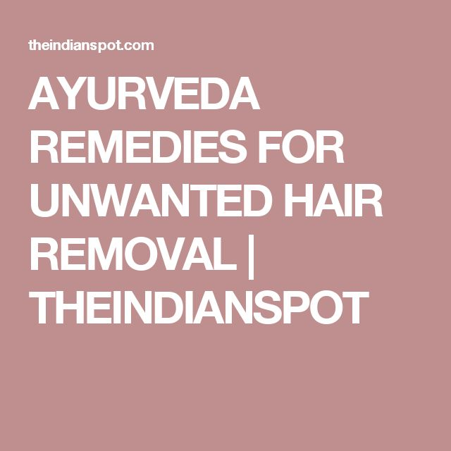 AYURVEDA REMEDIES FOR UNWANTED HAIR REMOVAL | THEINDIANSPOT