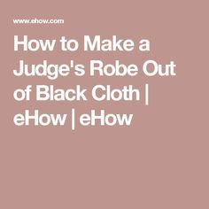 How to Make a Judge's Robe Out of Black Cloth | eHow | eHow