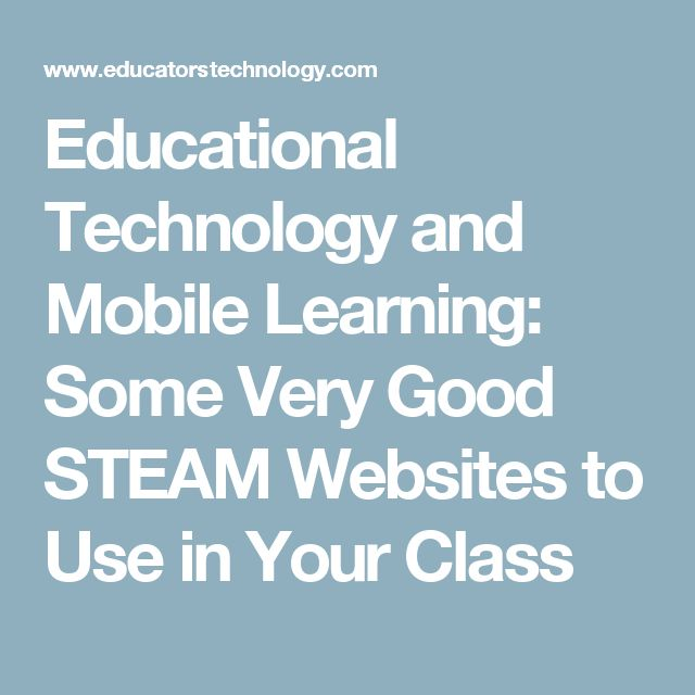Educational Technology and Mobile Learning: Some Very Good STEAM Websites to Use in Your Class