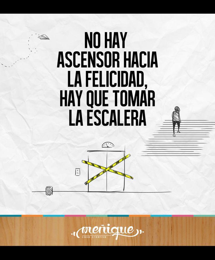 ''No hay ascensor hacia la felicidad, hay que tomar la escalera''. Bosmans. #somosmenique