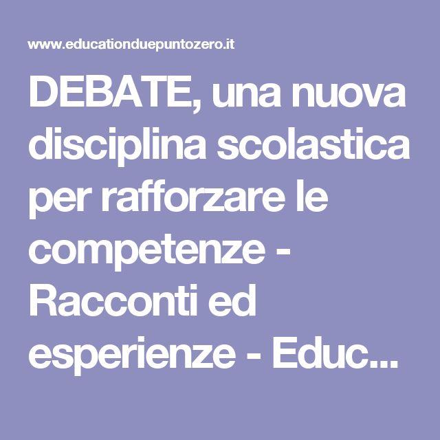 DEBATE, una nuova disciplina scolastica per rafforzare le competenze - Racconti ed esperienze - Education 2.0