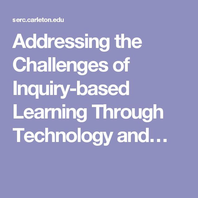 Addressing the Challenges of Inquiry-based Learning Through Technology and…