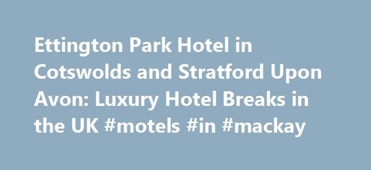 "Ettington Park Hotel in Cotswolds and Stratford Upon Avon: Luxury Hotel Breaks in the UK #motels #in #mackay http://hotel.remmont.com/ettington-park-hotel-in-cotswolds-and-stratford-upon-avon-luxury-hotel-breaks-in-the-uk-motels-in-mackay/  #ettington park hotel # Ettington Park Hotel Stratford Upon Avon, Cotswolds Classic room Click to view booking options "">Classic room and receive: Glass of chilled Champagne and canapes prior to dinner for two each evening Three course table d hote dinner…"