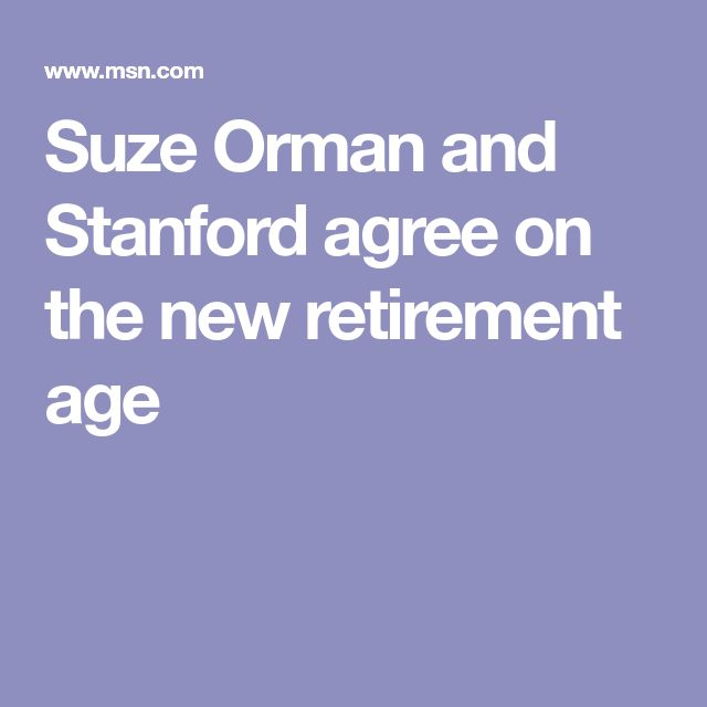 Suze Orman and Stanford agree on the new retirement age