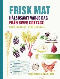 Frisk mat : hälsosamt varje dag från River Cottage (inbunden)