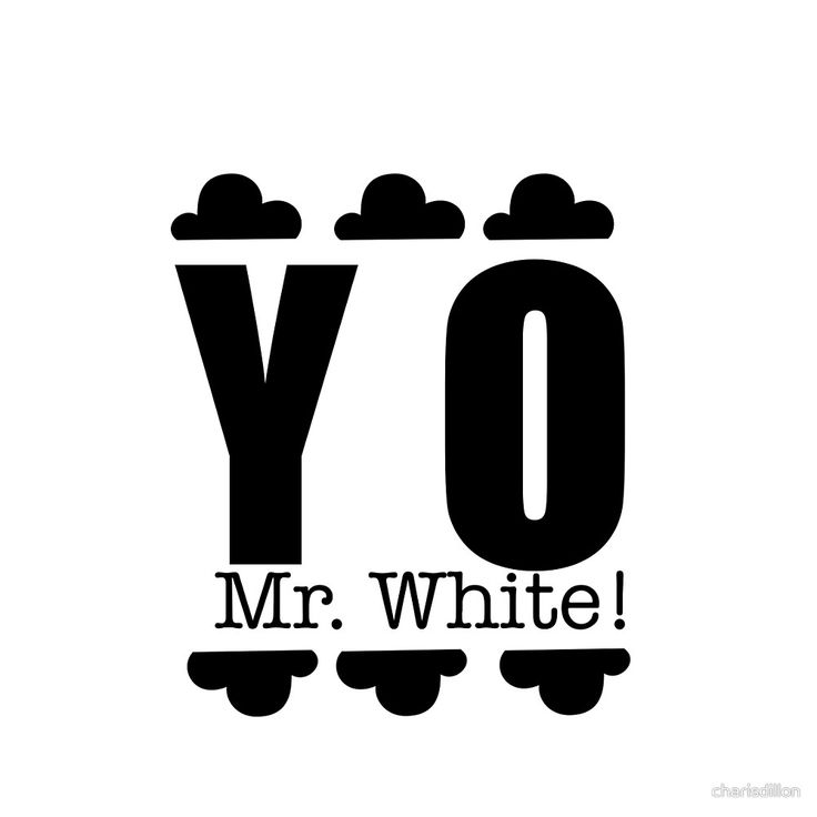 YO Mr. White!  by charisdillon