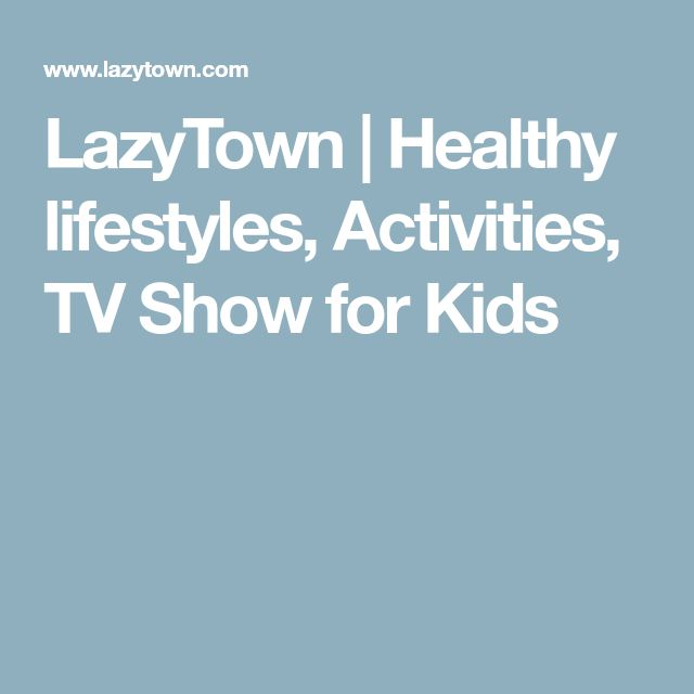 LazyTown | Healthy lifestyles, Activities, TV Show for Kids