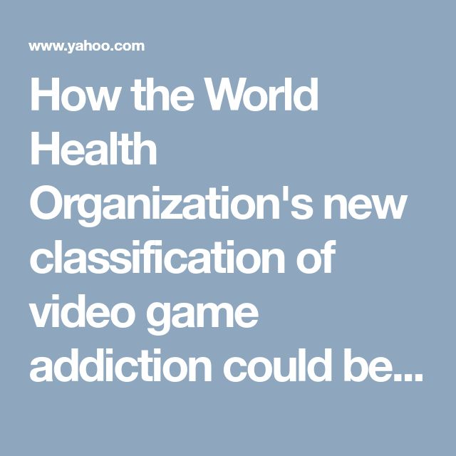How the World Health Organization's new classification of video game addiction could be good thing